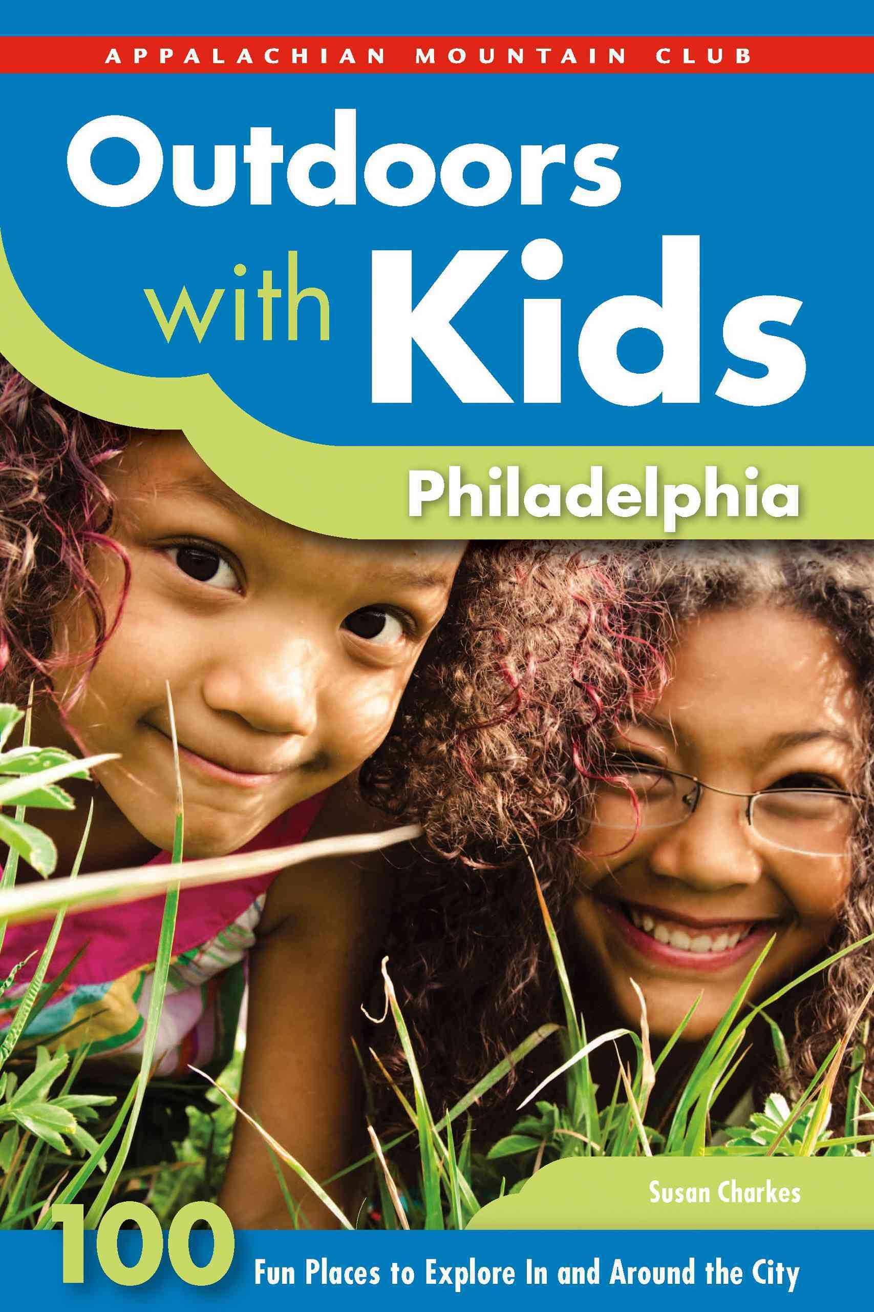 Outdoors with Kids Philadelphia: 100 Fun Places to Explore in and Around the City (Paperback)