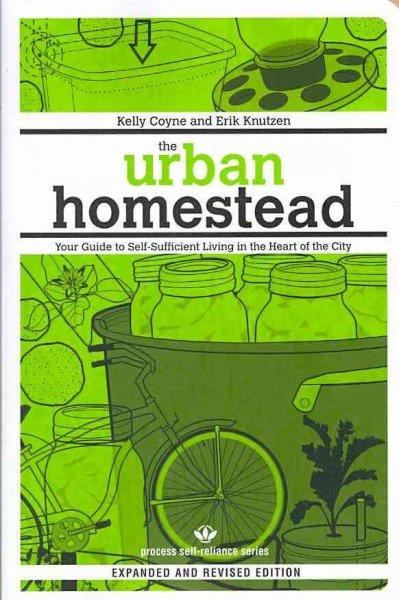 Urban Homestead: Your Guide to Self-Sufficient Living in the Heart of the City (Paperback)