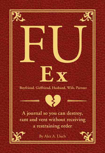 FU Ex: A Journal So You Can Destroy, Rant and Vent Receiving a Restraining Order (Paperback)