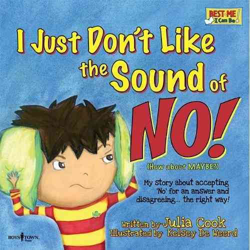 I Just Don't Like the Sound of No!: My Story About Accepting No for an Answer and Disagreeing the Right Way!