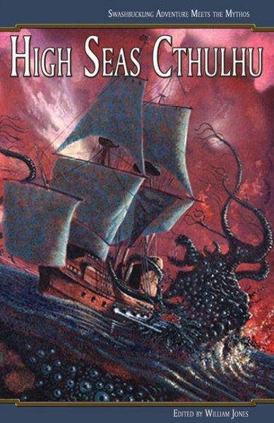 High Seas Cthulhu: Swashbuckling Adventure Meets the Mythos (Paperback)