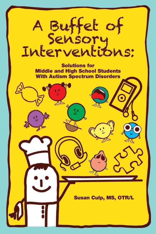 A Buffet of Sensory Interventions:: Solutions for Middle and High School Students With Autism Spectrum Disorders (Paperback)