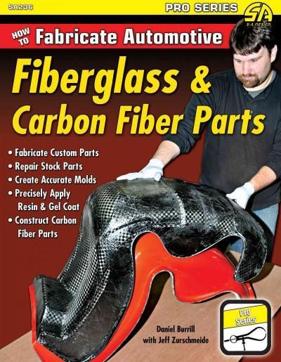 How to Fabricate Automotive Fiberglass & Carbon Fiber Parts (Paperback)