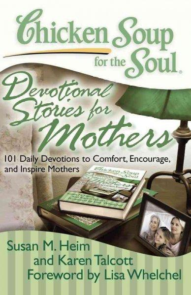 Chicken Soup for the Soul Devotional Stories for Mothers: 101 Daily Devotions to Comfort, Encourage, and Inspire ... (Paperback)