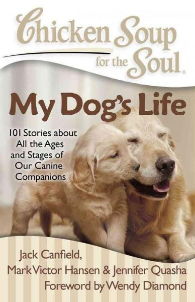 Chicken Soup for the Soul My Dog's Life: 101 Stories About All the Ages and Stages of Our Canine Companions (Paperback) - Thumbnail 0