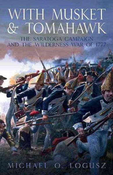 With Musket and Tomahawk: The Saratoga Campaign and the Wilderness War of 1777 (Hardcover)