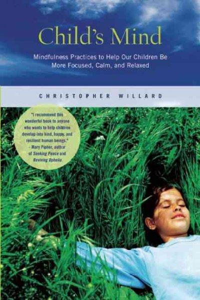 Child's Mind: Mindfulness Practices to Help Our Children Be More Focused, Calm, and Relaxed (Paperback)