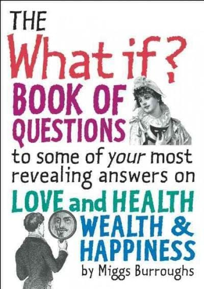 The What If? Book of Questions: To Some of Your Most Revealing Answers on Love and Health, Wealth and Happiness (Paperback)