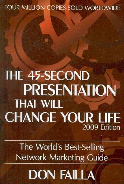 The 45 Second Presentation That Will Change Your Life: The World's Best-selling Network Marketing Guide (Paperback)