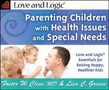 Parenting Children with Health Issues and Special Needs: Love and Logic Essentials for Raising Happy, Healthier Kids (Paperback)