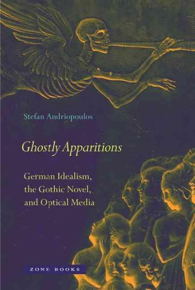 Ghostly Apparitions: German Idealism, the Gothic Novel, and Optical Media (Hardcover)