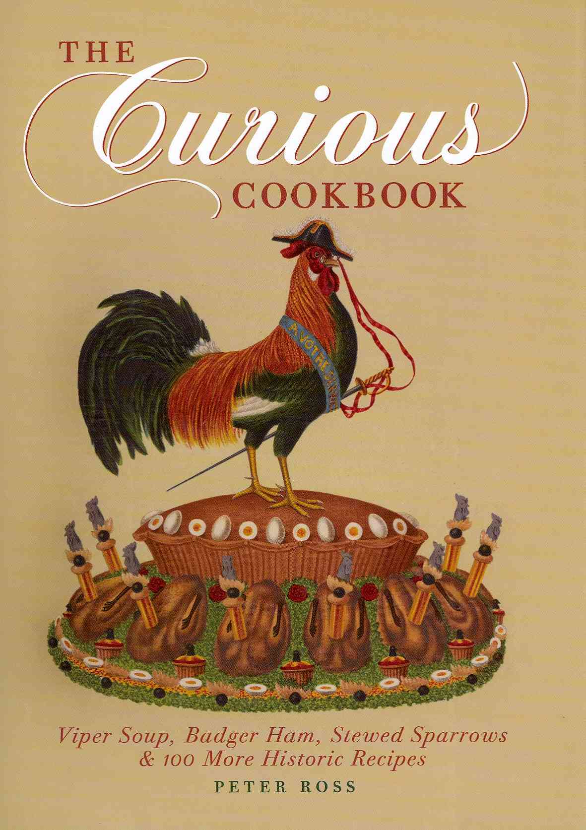 The Curious Cookbook: Viper Soup, Badger Ham, Stewed Sparrows & 100 More Historic Recipes (Hardcover)