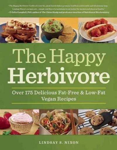 The Happy Herbivore Cookbook: Over 175 Delicious Fat-Free & Low-Fat Vegan Recipes (Paperback)