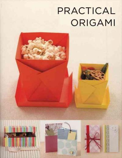 Practical Origami: Folding Your Way to Everyday Accessories: Tuck, Wrap, Flatten, Layer, Gift, Decorate. Turn Sim... (Paperback)