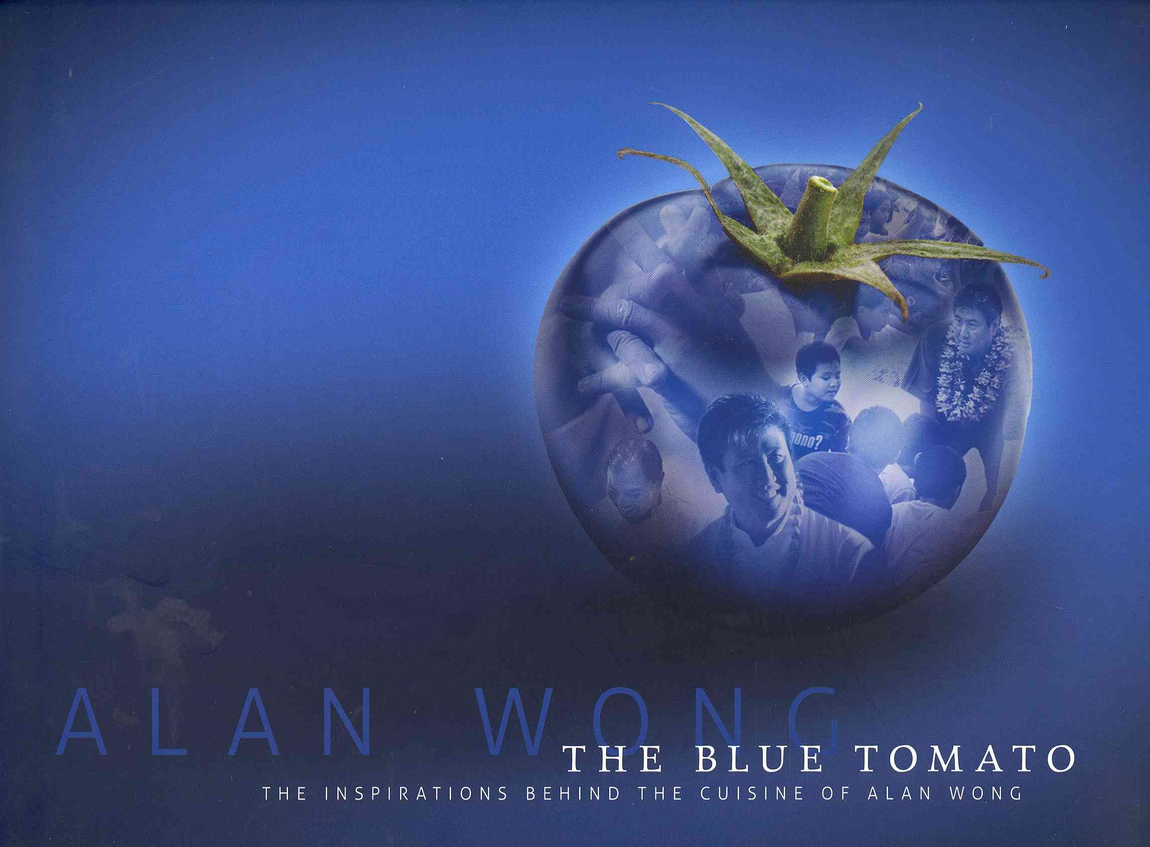 The Blue Tomato: The Inspirations Behind the Cuisine of Alan Wong (Hardcover)