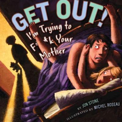 Get Out!: I'm Trying to F**k Your Mother (Hardcover)