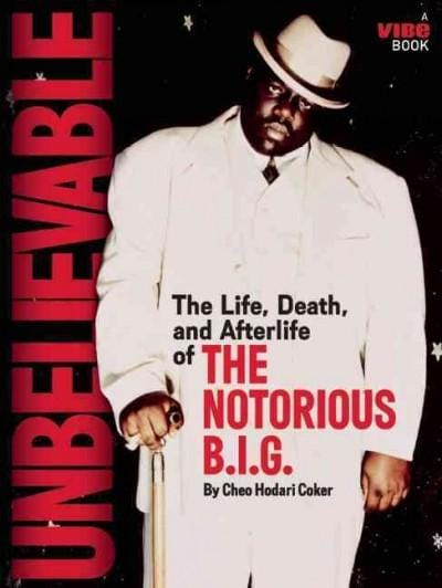 Unbelievable: The Life, Death, and Afterlife of the Notorious B.I.G (Paperback)