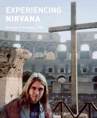 Experiencing Nirvana: Grunge in Europe, 1989 (Hardcover)