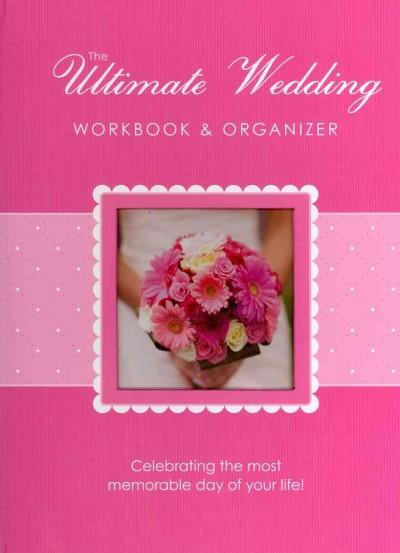 The Ultimate Wedding Workbook & Organizer: Celebrating the Most Memorable Day of Your Life! (Hardcover)