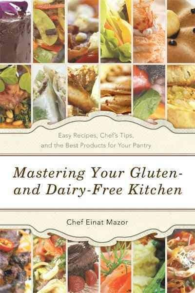 Mastering Your Gluten- and Dairy-Free Kitchen: Easy Recipes, Chef's Tips, and the Best Products for Your Pantry (Paperback)