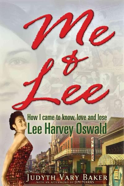 Me & Lee: How I Came to Know, Love and Lose Lee Harvey Oswald (Paperback)