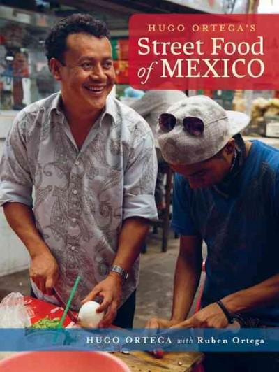 Hugo Ortega's Street Food of Mexico (Hardcover)