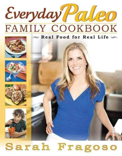 Everyday Paleo Family Cookbook: Real Food for Real Life (Paperback)