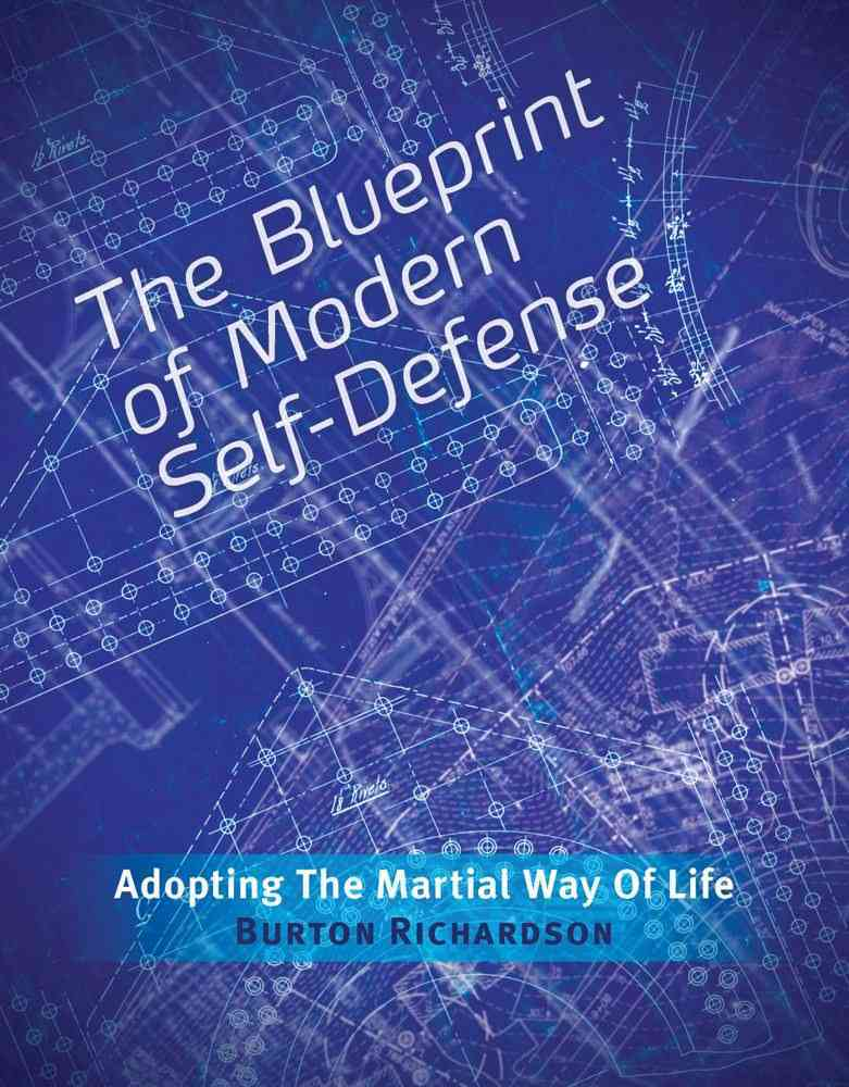 The Blueprint of Modern Self-Defense: Adopting the Martial Way of Life (Paperback)