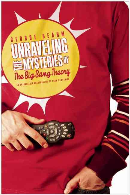 Unraveling the Mysteries of the Big Bang Theory: An Unabashedly Unauthorized TV Show Companion (Paperback)