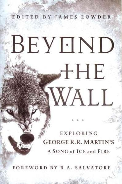 Beyond the Wall: Exploring George R. R. Martin's A Song of Ice and Fire, from A Game of Thrones to A Dance with D... (Paperback)