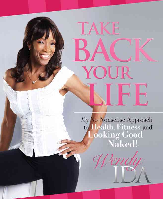 Take Back Your Life: My No Nonsense Approach to Health, Fitness and Looking Good Naked! (Paperback)