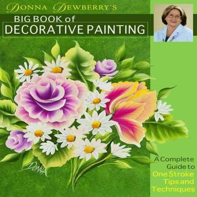Donna Dewberry's Big Book of Decorative Painting: A Complete Guide to One-Stroke Tips and Techniques (Hardcover)