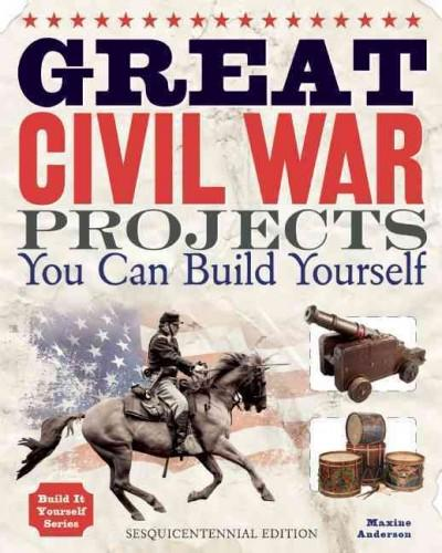 Great Civil War Projects You Can Build Yourself: Sesquicentennial Edition (Paperback)