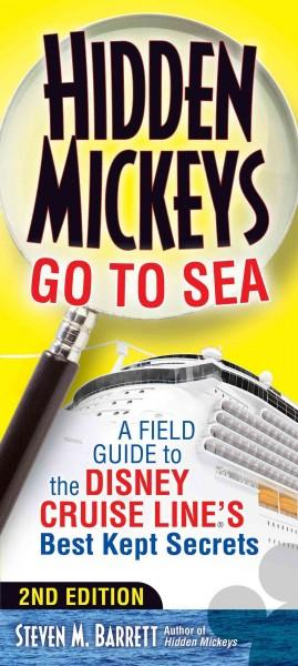 Hidden Mickeys Go to Sea: A Field Guide to the Disney Cruise Line's Best Kept Secrets (Paperback)