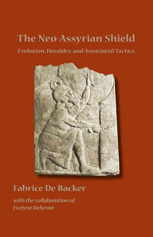 The Neo-Assyrian Shields: Evolution, Heraldry, and Associated Tactics (Paperback)