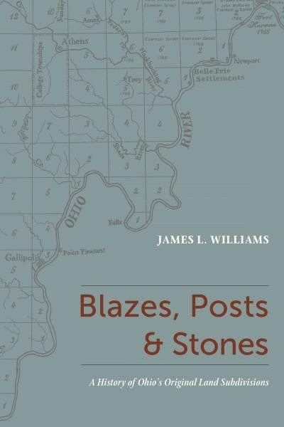 Blazes, Posts & Stones: A History of Ohio's Original Land Subdivisions (Hardcover)