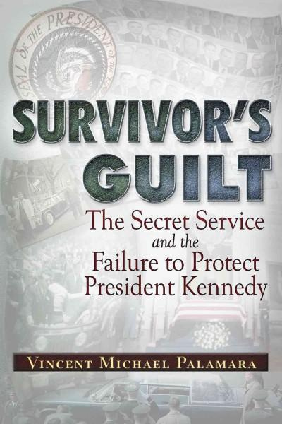 Survivor's Guilt: The Secret Service and the Failure to Protect President Kennedy (Paperback)