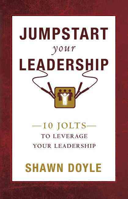 Jumpstart Your Leadership: 10 Jolts to Leverage Your Leadership (Paperback)