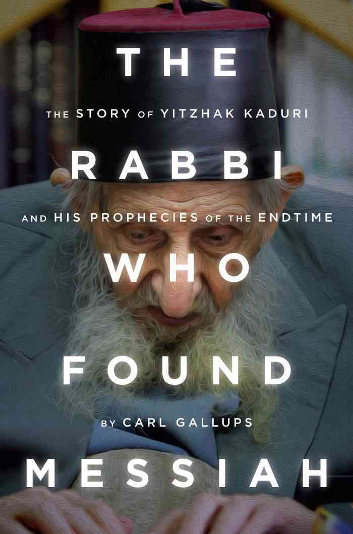 The Rabbi Who Found Messiah: The Story of Yitzhak Kaduri and His Prophecies of the Endtime (Hardcover)