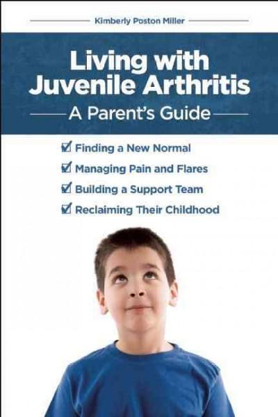 Living With Juvenile Arthritis: A Parent's Guide (Paperback)