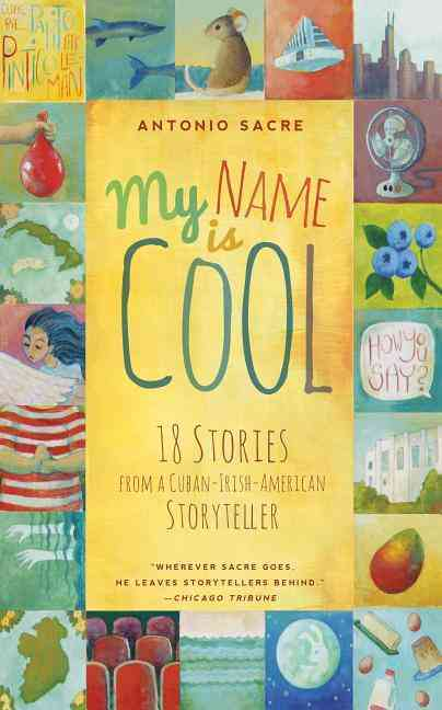 My Name Is Cool: 18 Stories from a Cuban-Irish-American Storyteller (Paperback)