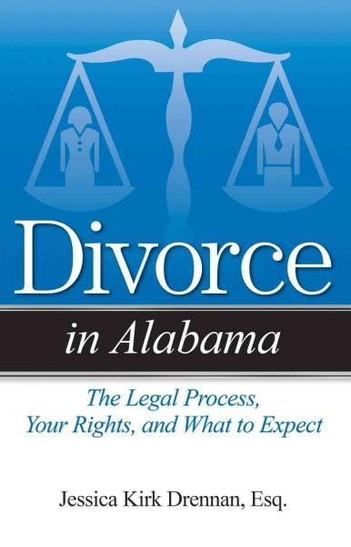 Divorce in Alabama: The Legal Process, Your Rights, and What to Expect (Paperback)