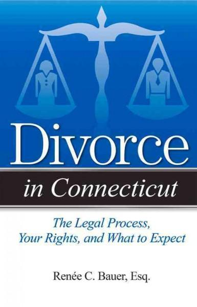 Divorce in Connecticut: The Legal Process, Your Rights, and What to Expect (Paperback)