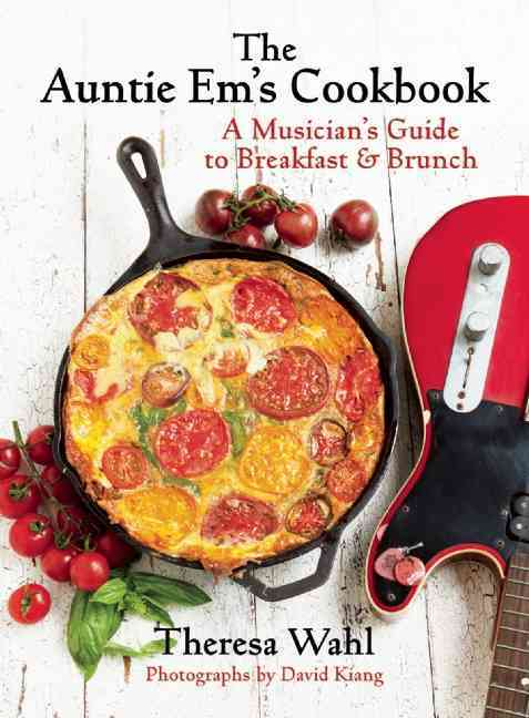 The Auntie Em's Cookbook: A Musician's Guide to Breakfast & Brunch & Dessert! (Hardcover)