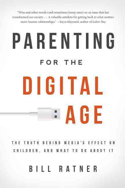 Parenting for the Digital Age: The Truth Behind Media's Effect on Children, and What to Do About It (Paperback)