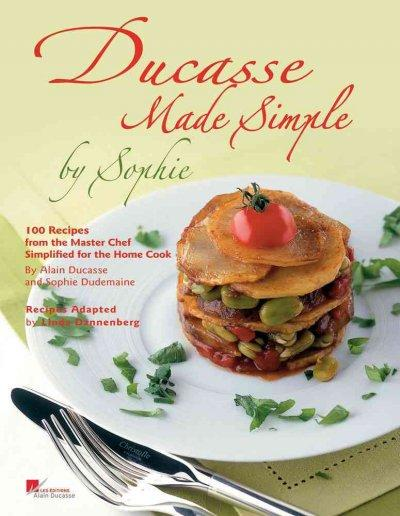 Ducasse Made Simple: 100 Recipes from the Master Chef, Simplified for the Home Cook (Hardcover)