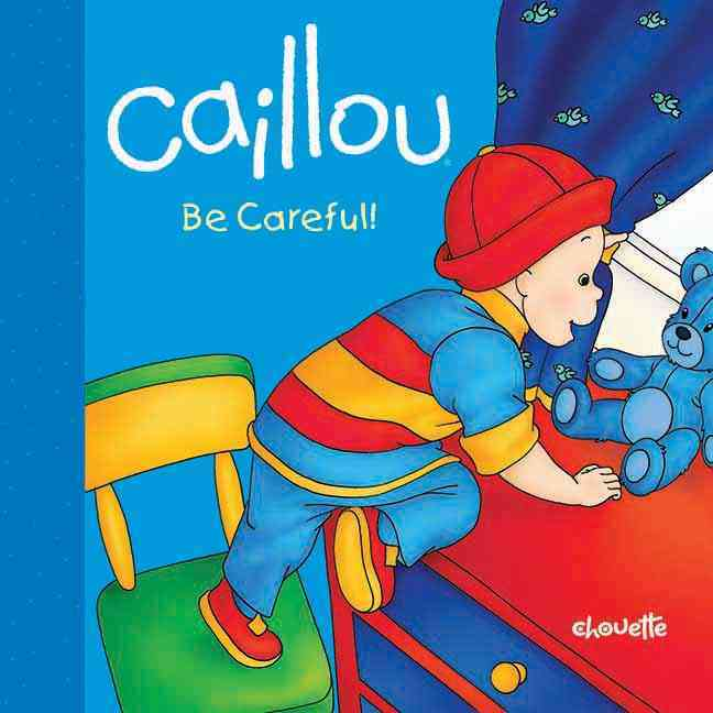 Caillou - Be Careful! (Board book)