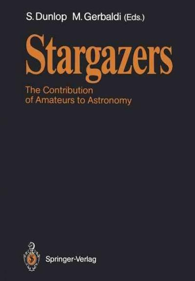 Stargazers: The Contribution of Amateurs to Astronomy, Proceedings of Colloquium 98 of the Iau, June 20–24, 1987 (Paperback)