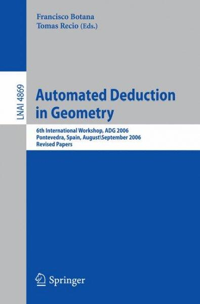 Automated Deduction in Geometry: 6th International Workshop, ADG 2006, Pontevedra, Spain, August 31-September 2, ... (Paperback)