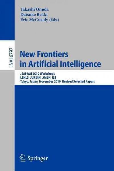 New Frontiers in Artificial Intelligence: Jsai-isai 2010 Workshops, Lenls, Jurisin, Ambn, Iss, Tokyo,japan, Novem... (Paperback)
